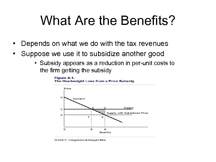 What Are the Benefits? • Depends on what we do with the tax revenues