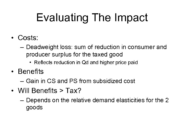 Evaluating The Impact • Costs: – Deadweight loss: sum of reduction in consumer and