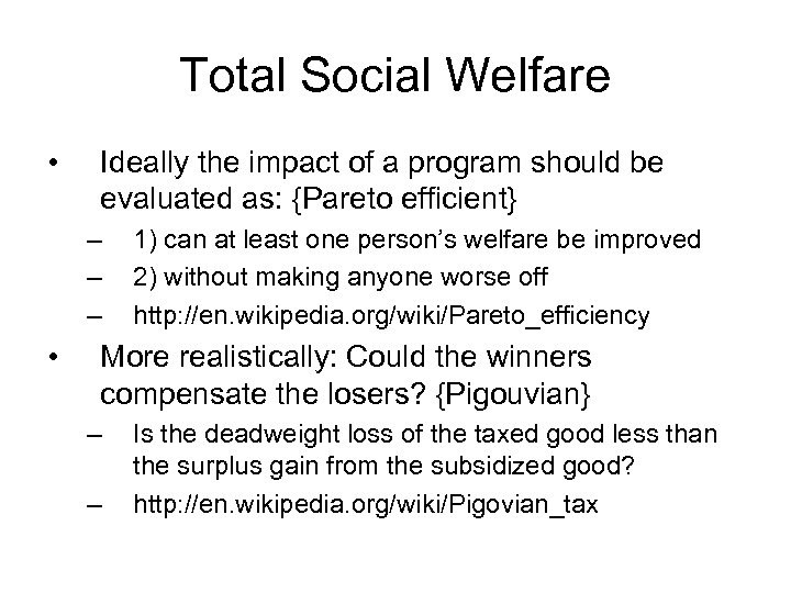 Total Social Welfare • Ideally the impact of a program should be evaluated as: