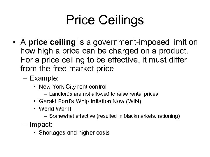 Price Ceilings • A price ceiling is a government-imposed limit on how high a