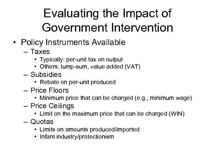 Evaluating the Impact of Government Intervention • Policy Instruments Available – Taxes • Typically: