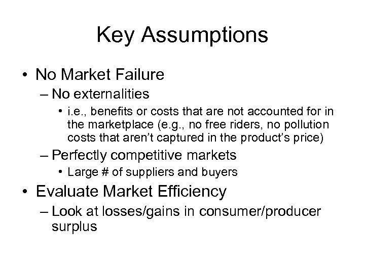 Key Assumptions • No Market Failure – No externalities • i. e. , benefits