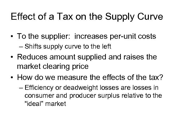 Effect of a Tax on the Supply Curve • To the supplier: increases per-unit