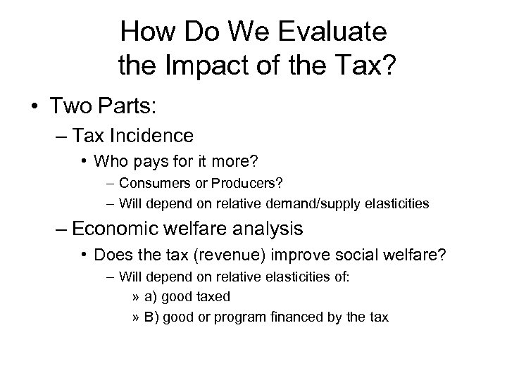 How Do We Evaluate the Impact of the Tax? • Two Parts: – Tax