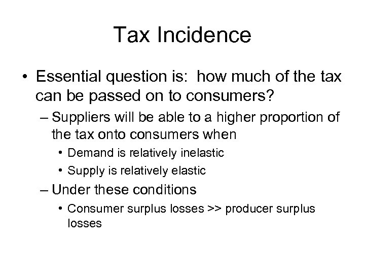 Tax Incidence • Essential question is: how much of the tax can be passed