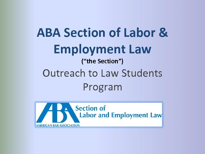 """ABA Section of Labor & Employment Law (""""the Section"""") Outreach to Law Students Program"""