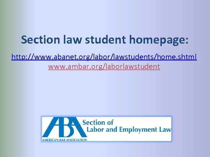 Section law student homepage: http: //www. abanet. org/labor/lawstudents/home. shtml www. ambar. org/laborlawstudent