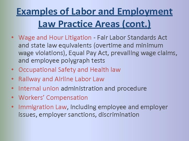 Examples of Labor and Employment Law Practice Areas (cont. ) • Wage and Hour