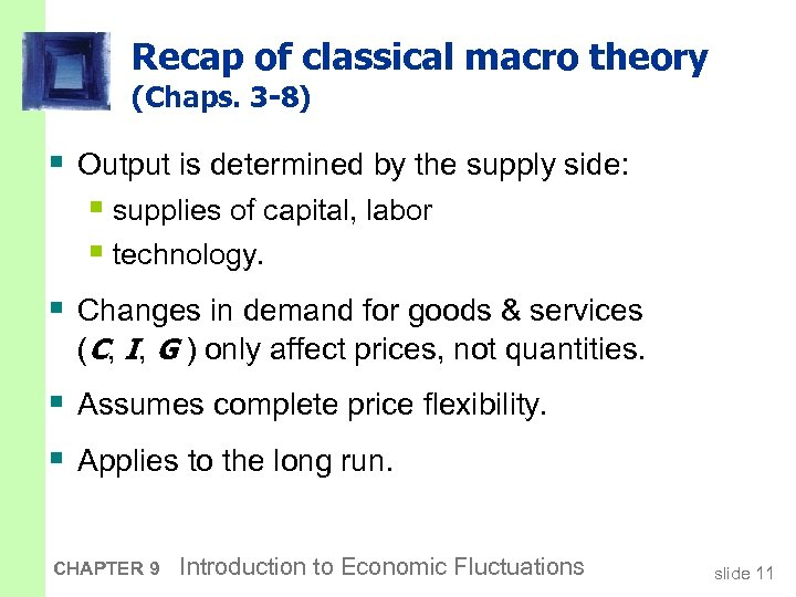 Recap of classical macro theory (Chaps. 3 -8) § Output is determined by the