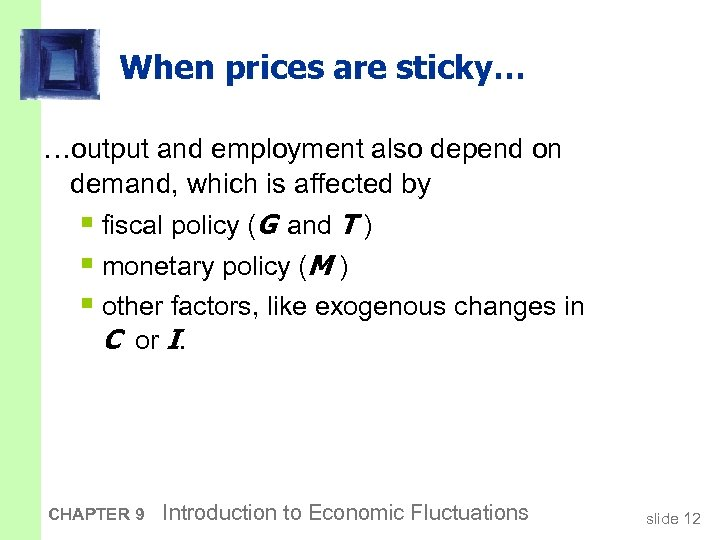 When prices are sticky… …output and employment also depend on demand, which is affected