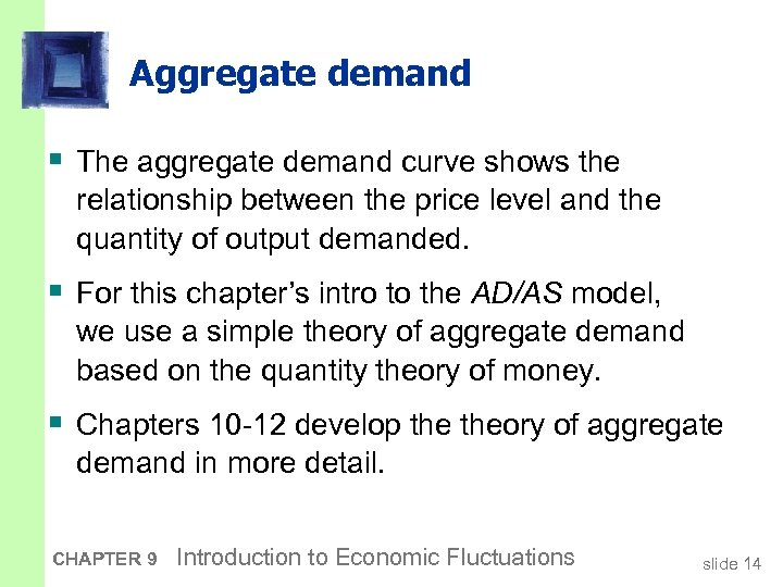 Aggregate demand § The aggregate demand curve shows the relationship between the price level