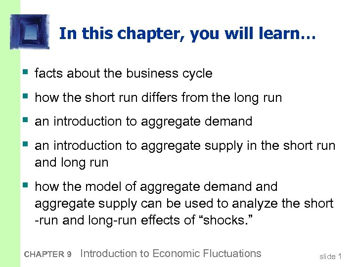 In this chapter, you will learn… § § facts about the business cycle how