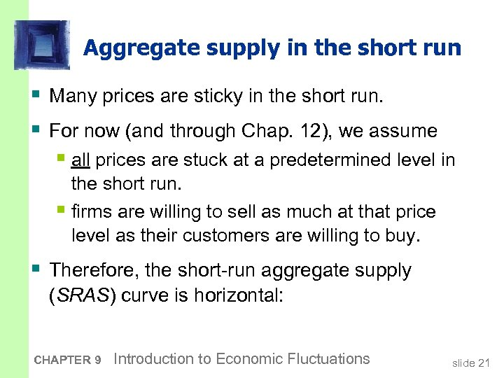 Aggregate supply in the short run § Many prices are sticky in the short