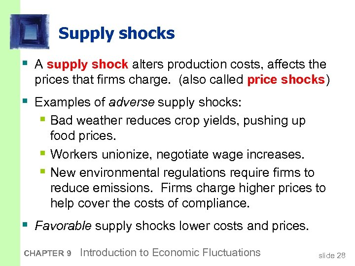 Supply shocks § A supply shock alters production costs, affects the prices that firms