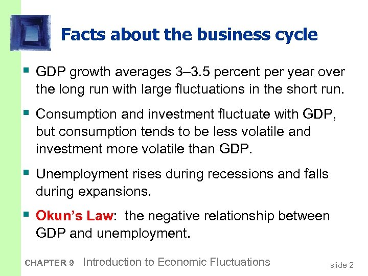 Facts about the business cycle § GDP growth averages 3– 3. 5 percent per
