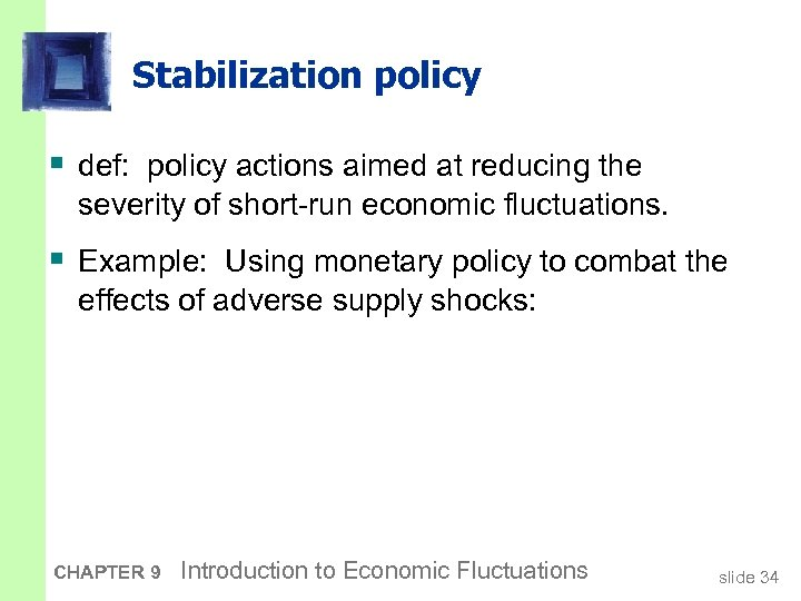 Stabilization policy § def: policy actions aimed at reducing the severity of short-run economic