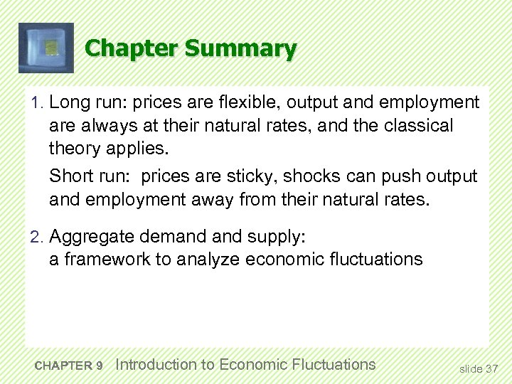 Chapter Summary 1. Long run: prices are flexible, output and employment are always at