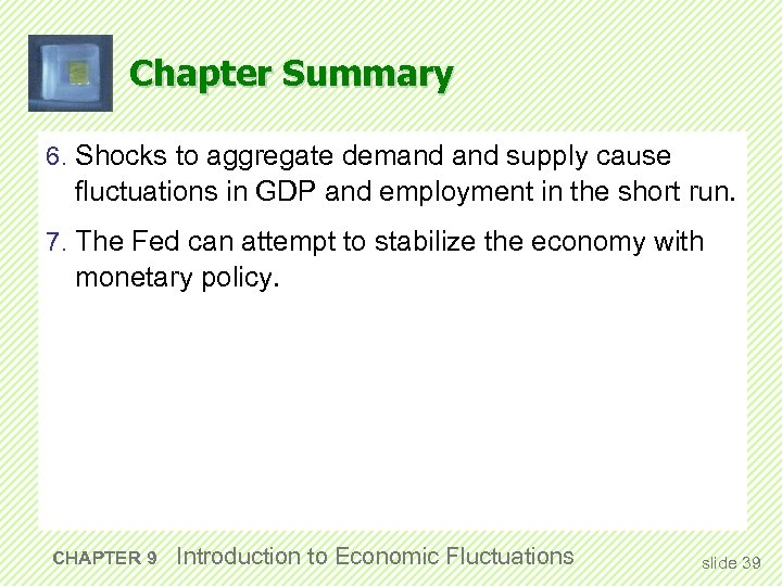 Chapter Summary 6. Shocks to aggregate demand supply cause fluctuations in GDP and employment