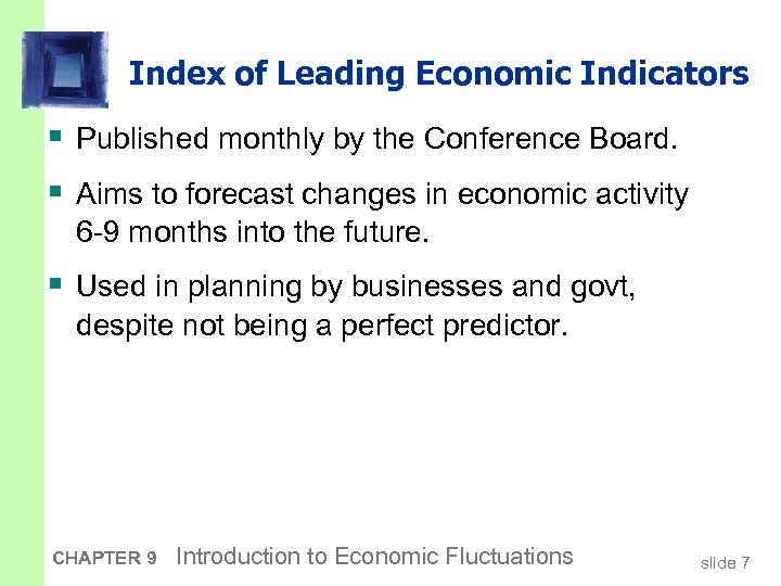 Index of Leading Economic Indicators § Published monthly by the Conference Board. § Aims
