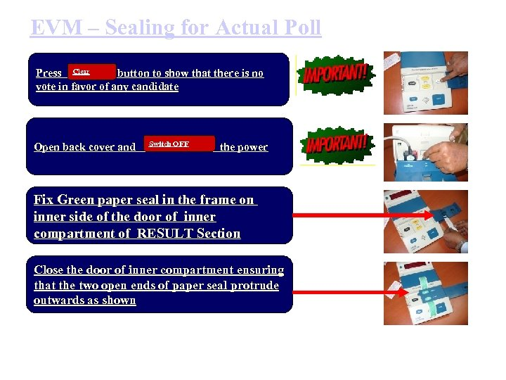 EVM – Sealing for Actual Poll Press Clear button to show that there is