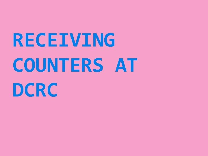 RECEIVING COUNTERS AT DCRC