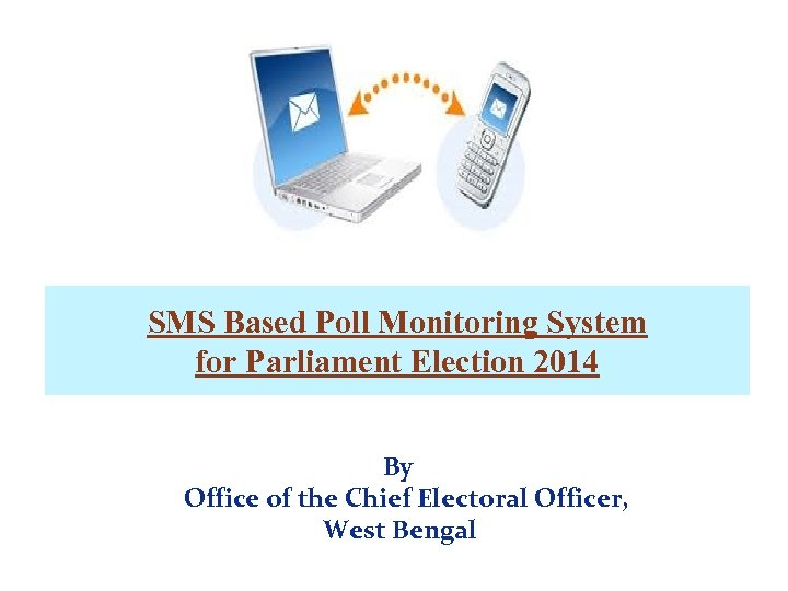 SMS Based Poll Monitoring System for Parliament Election 2014 By Office of the Chief