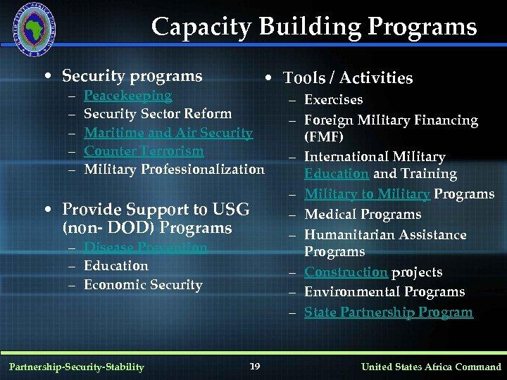 Capacity Building Programs • Security programs – – – • Tools / Activities Peacekeeping