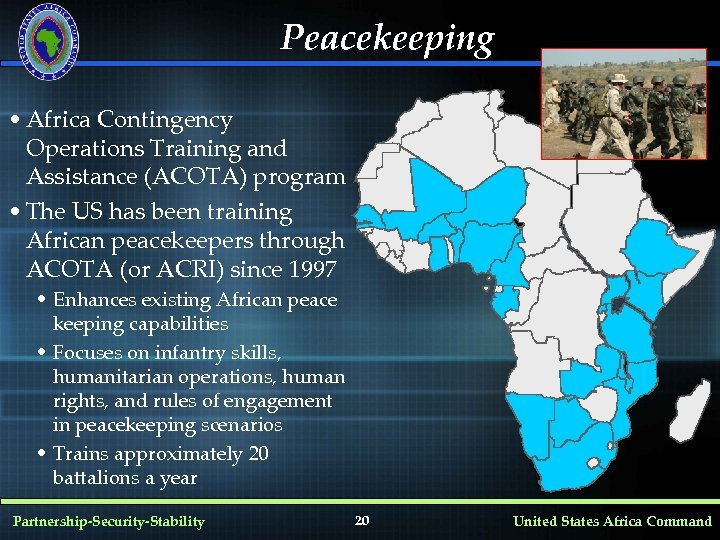 Peacekeeping • Africa Contingency Operations Training and Assistance (ACOTA) program • The US has