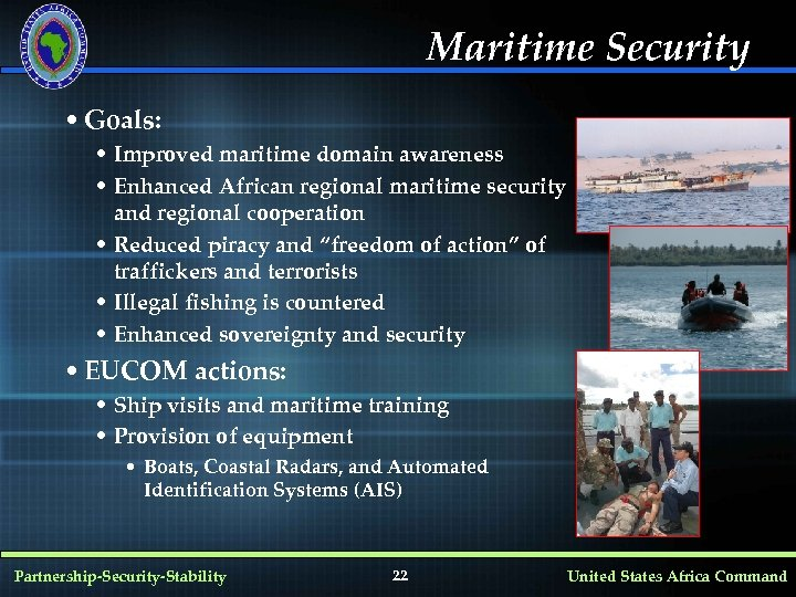 Maritime Security • Goals: • Improved maritime domain awareness • Enhanced African regional maritime