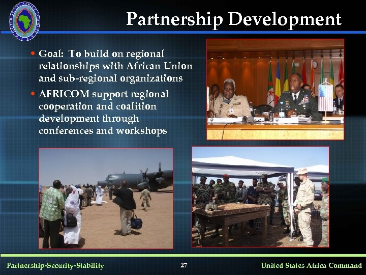Partnership Development • Goal: To build on regional relationships with African Union and sub-regional