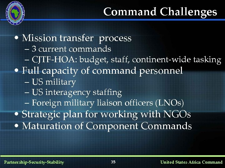 Command Challenges • Mission transfer process – 3 current commands – CJTF-HOA: budget, staff,
