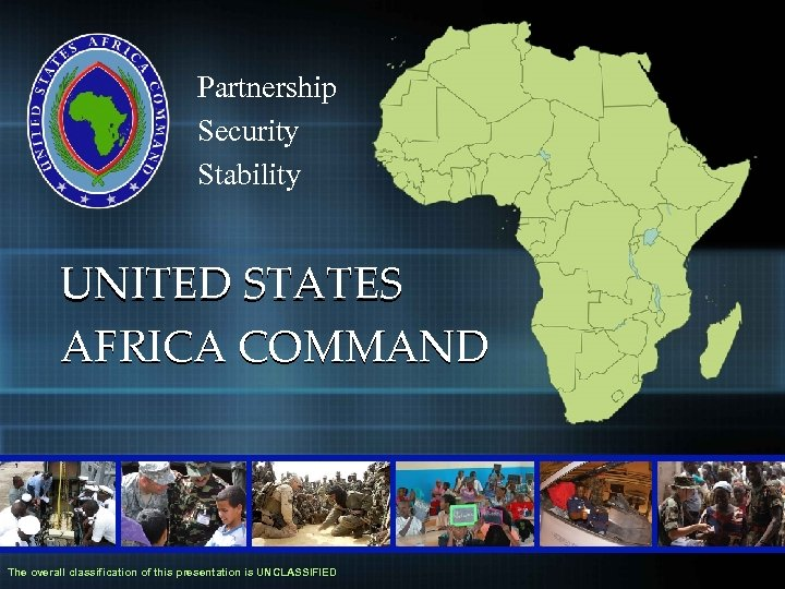 Partnership Security Stability UNITED STATES AFRICA COMMAND The overall classification of this presentation is