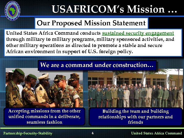 USAFRICOM's Mission … Our Proposed Mission Statement United States Africa Command conducts sustained security