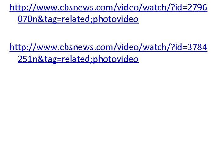 http: //www. cbsnews. com/video/watch/? id=2796 070 n&tag=related; photovideo http: //www. cbsnews. com/video/watch/? id=3784 251