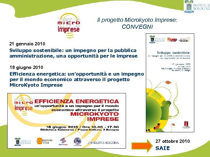 Il progetto Microkyoto Imprese: CONVEGNI 21 gennaio 2010 Sviluppo sostenibile: un impegno per la