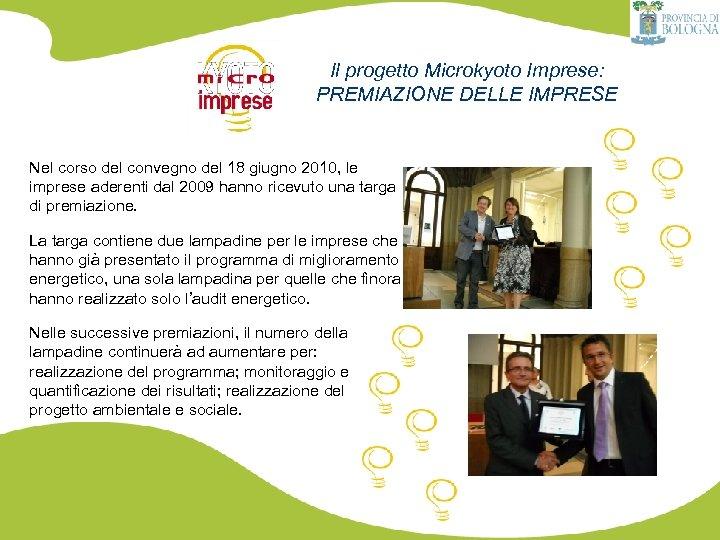 Il progetto Microkyoto Imprese: PREMIAZIONE DELLE IMPRESE Nel corso del convegno del 18 giugno