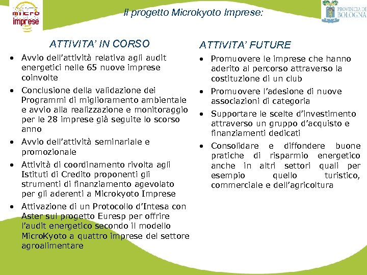 Il progetto Microkyoto Imprese: ATTIVITA' IN CORSO ATTIVITA' FUTURE • Avvio dell'attività relativa agli