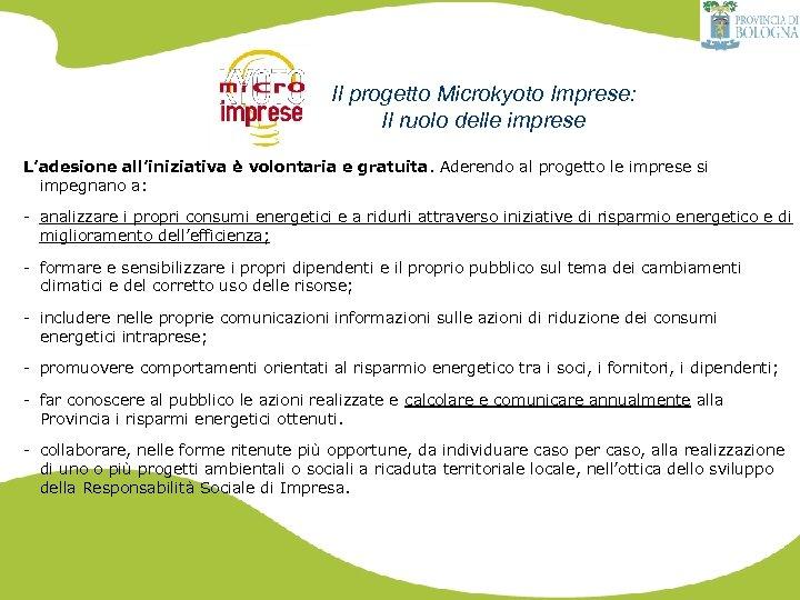 Il progetto Microkyoto Imprese: Il ruolo delle imprese L'adesione all'iniziativa è volontaria e gratuita.