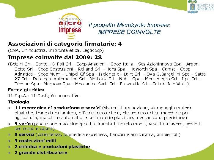 Il progetto Microkyoto Imprese: IMPRESE COINVOLTE Associazioni di categoria firmatarie: 4 (CNA, Unindustria, Impronta