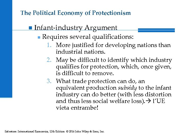 The Political Economy of Protectionism n Infant-industry Argument n Requires several qualifications: 1. More