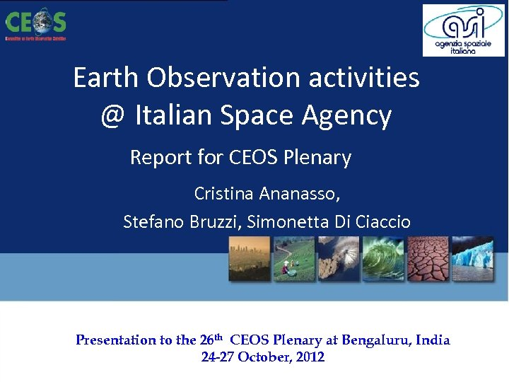 Earth Observation activities @ Italian Space Agency Report for CEOS Plenary Cristina Ananasso, Stefano