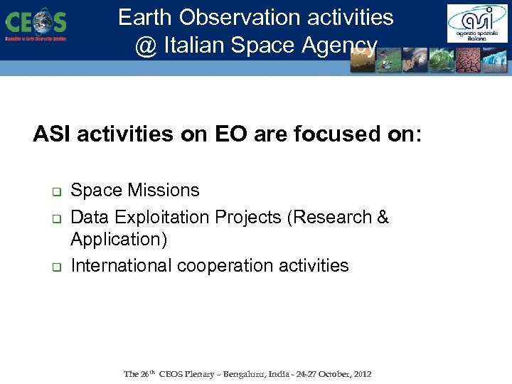 Earth Observation activities @ Italian Space Agency ASI activities on EO are focused on: