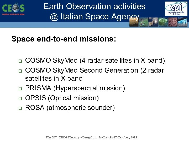Earth Observation activities @ Italian Space Agency Space end-to-end missions: q q q COSMO