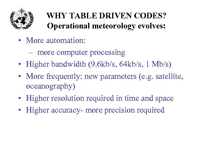 WHY TABLE DRIVEN CODES? Operational meteorology evolves: • More automation: – more computer processing