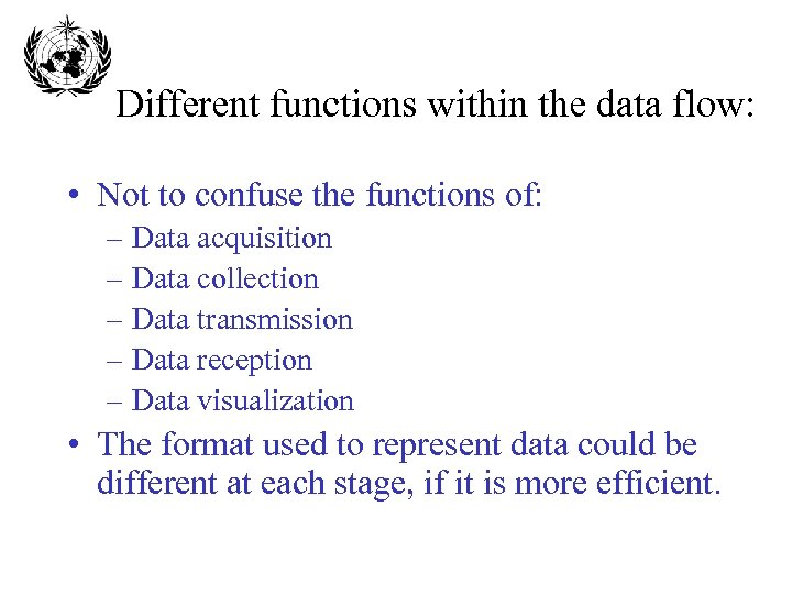 Different functions within the data flow: • Not to confuse the functions of: –