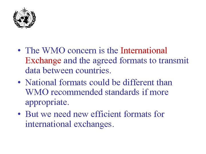 • The WMO concern is the International Exchange and the agreed formats to