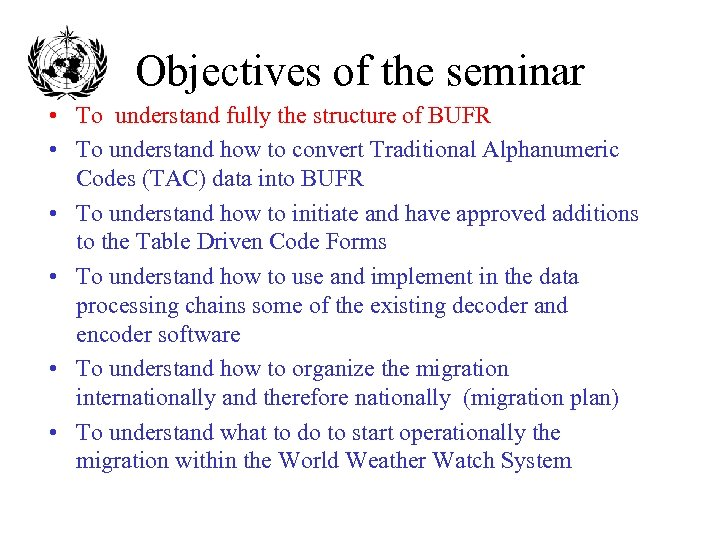 Objectives of the seminar • To understand fully the structure of BUFR • To