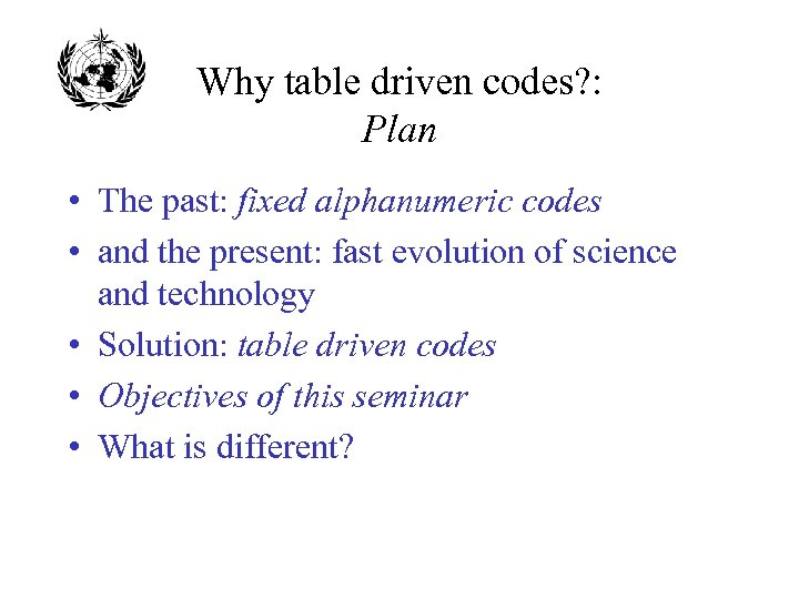 Why table driven codes? : Plan • The past: fixed alphanumeric codes • and