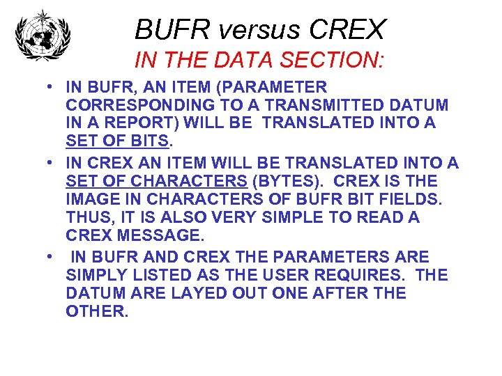 BUFR versus CREX IN THE DATA SECTION: • IN BUFR, AN ITEM (PARAMETER CORRESPONDING