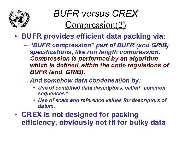 "BUFR versus CREX Compression(2) • BUFR provides efficient data packing via: – ""BUFR compression"""
